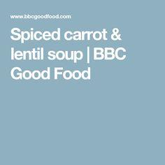 Spiced carrot & lentil soup | BBC Good Food
