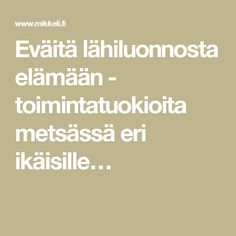 Eväitä lähiluonnosta elämään - toimintatuokioita metsässä eri ikäisille… Walking In Nature, Science, Earth, Activities, Flag, Science Comics, World