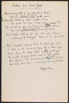 "bodleianlibs: ""  WW1  unleashed the horror of industrialised warfare on Europe for the first time. A century on, it is through the art, poetry and testimony of its survivors that we can glimpse the realities of the conflict. Nobody captured this reality better through poetry than Wilfred Owen, who saw action at the Somme in 1917, one of the bloodiest battles in human history. This poem, 'Anthem for Doomed Youth' was written later in the year when he was recovering from shell shock."""