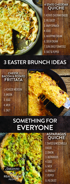 The incredible and oh-so edible egg just got way more appetizing. This Easter, host a brunch with any of these cheesy combos that are sure to please. Try 4 State Cheddar quiche with baby spinach and sun-dried tomatoes. Or a cheese, bacon & potato frittata with 4 Cheese Mexican. Need another option? Try an asparagus quiche with Swiss and Mozzarella cheese, onion and asparagus. No matter which one you make, always make it with our 100% real, natural cheese. Recipes are at Sargento.com.