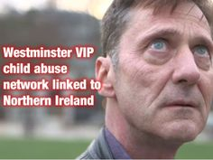 Westminster VIP child abuse network linked to Northern Ireland (#VIPaedophiles #UK #politics #childabuse)