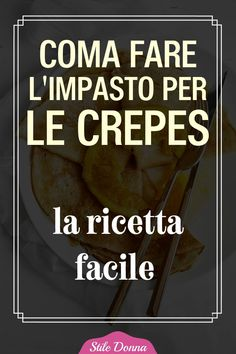 #crepes #ricette #stiledonna Healthy Mind, Healthy Habits, Healthy Choices, Healthy Snacks, Healthy Eating, Healthy Recipes, Crepes, Balanced Diet, Pancakes