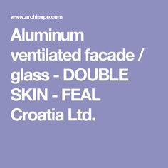 Aluminum ventilated facade / glass - DOUBLE SKIN - FEAL Croatia Ltd.