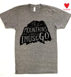 The Mountains Are Calling I Must Go American Apparel by WearMeGear