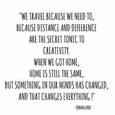 redfairyproject.com  DAILY INSPIRATION - We travel because we need to, because distance and difference are the secret tonic to creativity.