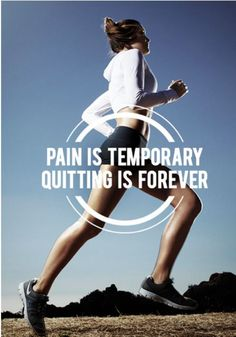 Motivation: Pain is temporary. Quitting is forever.