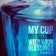 "Psalm 23:5 (KJV): ""Thou preparest a table before me in the presence of mine enemies: thou anointest my head with oil; my cup runneth over."""