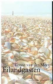 De drieluik Eilandgasten van Vonne van der Meer vond ik geweldig. Daar heb ik toch zo van genoten. Elke vakantie in een vakantiehuisje denk ik er aan - en nog wel vaker ook...