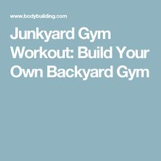 Junkyard Gym Workout: Build Your Own Backyard Gym