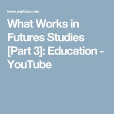 What Works in Futures Studies [Part 3]: Education - YouTube