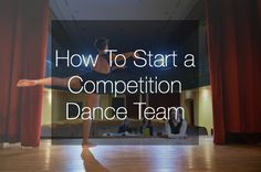 How To Start A Competition Dance Team Dance Studio Dance Competition Dance Teams