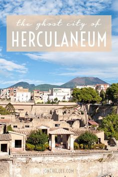Destroyed in the eruption of Vesuvius like famous neighbour Pompeii, Herculaneum is a Roman city ghost city that lies below the streets of modern Italy.