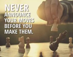 Morning. Never announce your moves before you make them . . #quotes #quotestags #quoteoftheday #quotes #quote #quotestoliveby #quotestagram #lifequotes #love #inspiration #quotesofinstagram #quotesdaily #life #quotesoftheday #instagram #inspirationalquotes #quotesgram #poetry #photography #music #motivation #like4like #instagood #follow4follow #tumblrquotes #tumblr #toptags #poems #poem #photooftheday