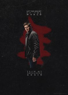 Dean Winchester. Supernatural. He has to save everyone, bearing the weight of the world on his shoulders.