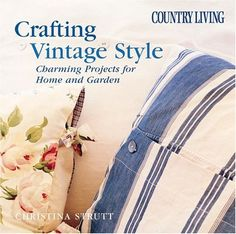 Country Living Crafting Vintage Style: Charming Projects for Home & Garden by Christina Strutt, http://www.amazon.com/dp/1588162419/ref=cm_sw_r_pi_dp_QY9Jrb1VSDBWF