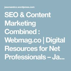 SEO & Content Marketing Combined : Webmag.co | Digital Resources for Net Professionals – Jason and Company Notes