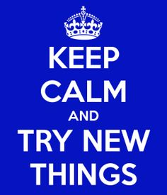 keep-calm-and-try-new-things