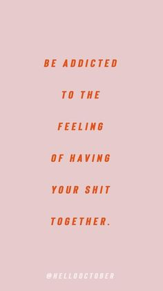 Be Addicted To Having Your Shit Together Quotes Motivation Motivational Positivity Positive Feel Good Girl Boss Girlboss Motivacional Quotes, Words Quotes, Best Quotes, Life Quotes, Sayings, Fandom Quotes, The Words, Pretty Words, Beautiful Words