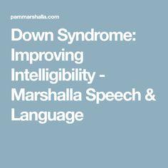 Down Syndrome: Improving Intelligibility - Marshalla Speech & Language