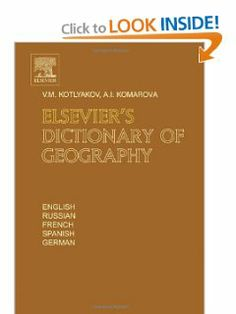 Elsevier's Dictionary of Geography: in English, Russian, French, Spanish and German by Vladimir Kotlyakov. $235.00. Publication: January 3, 2007. 1072 pages. Edition - 1. Publisher: North Holland; 1 edition (January 3, 2007)