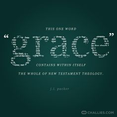 GRACE - This one word contains within itself the whole of New Testament Theology. ~ J. I. Packer