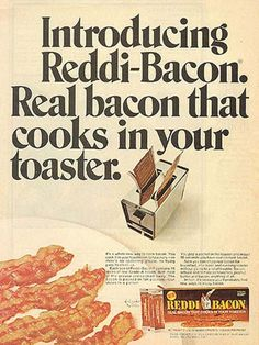 "Mmm…bacon…cooked in…the toaster? It's toaster bacon! Dave's Cupboard reports: ""Reddi-Bacon was brought to market in 1964 by the makers of Reddi-Wip aerosol whipped. Weird Vintage, Vintage Ads, Vintage Items, Vintage Food, Retro Food, Funny Vintage, Vintage Cooking, Vintage Ephemera, Vintage Stuff"