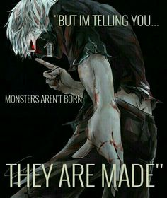 But I'm telling you...monsters aren't born, they are made, text, Kaneki Ken, sad, ghoul, white hair, mask, shushing, blood; Tokyo Ghoul