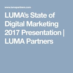 LUMA's State of Digital Marketing 2017 Presentation | LUMA Partners
