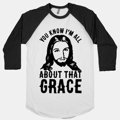 You Know I'm All About That Grace | HUMAN | T-Shirts, Tanks, Sweatshirts and Hoodies