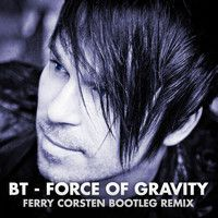BT - Force Of Gravity  (Ferry Corsten Bootleg Remix) by ferry-corsten on SoundCloud