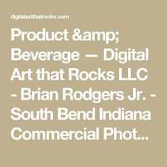 Product & Beverage — Digital Art that Rocks LLC - Brian Rodgers Jr. - South Bend Indiana Commercial  Photographer/Digital Artist