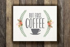 But First Coffee  Printable 8x10  Floral by TheLionAndTheLark, $5.00