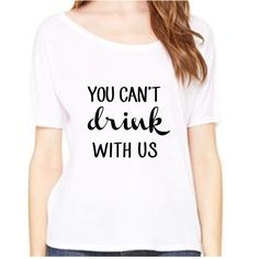 You Can't Drink with Us slouch top, Customize Your Colors, S-2XL, Sorority Shirt, slouch top, Bachelorette Party Top, Bachelorette Tank Top by RomanticSouthern on Etsy