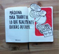 """""""Maquina para traducir lo que realmente querías decir"""" (Alfonso Casas)."""