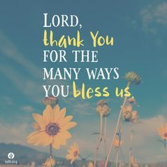 Lord, thank You for the many ways You bless us. Forgive us for so often taking Your goodness for granted. Show us what we have that we might use to bless someone else today.