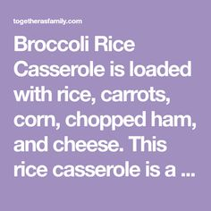 Broccoli Rice Casserole is loaded with rice, carrots, corn, chopped ham, and cheese. This rice casserole is a great way to use up leftover ham! Chopped Ham, Broccoli Rice Casserole, Buttermilk Pie, Leftover Ham, Pie Recipes, Carrots, Casseroles, Cheese, Casserole Dishes