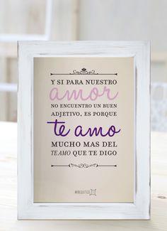 Y si para nuestro amor no encuentro un buen adjetivo, es porque te amo mucho más del te amo que te digo. [Cuadros con frases]
