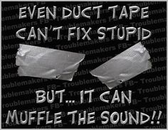 Duct tape is so good for so many things....