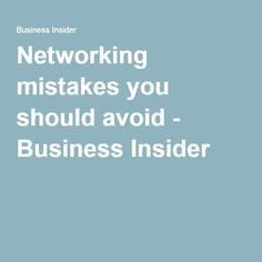 Networking mistakes you should avoid - Business Insider