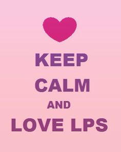 Keep calm and love LPS!