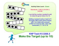 """Make the Target (up to 10)"" - I can tell the number needed to add to make the given total, 6 to 10. Supports learning Common Core Standards: 1.OA.6, 0-K.OA.2, 0-K.OA.3 [KNP Task # S 2268.3]"