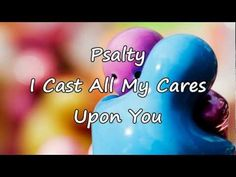 (2) Psalty - I Cast All My Cares Upon You [with lyrics] - YouTube Sunday School Songs, Cast All Your Cares, 1 Peter, Chant, I Care, Take Care Of Yourself, Lyrics, Youtube, Religion