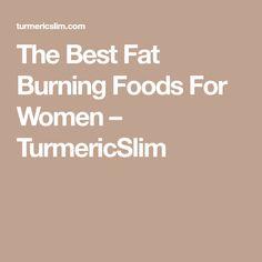 The Best Fat Burning Foods For Women – TurmericSlim