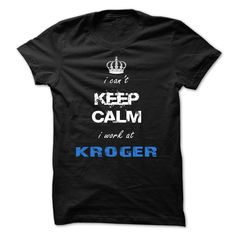 i Can't KEEP CALM i work at Kroger T-Shirts, Hoodies. CHECK PRICE ==► https://www.sunfrog.com/Funny/i-cant-KEEP-CALM-i-work-at-Kroger-1768.html?id=41382