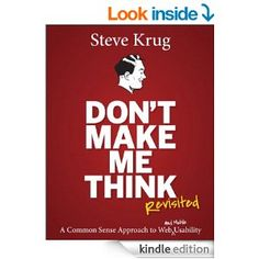 Amazon.com: Don't Make Me Think, Revisited: A Common Sense Approach to Web Usability (3rd Edition) (Voices That Matter) eBook: Steve Krug: Kindle Store