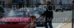Blind Spots In Middle School Ministry