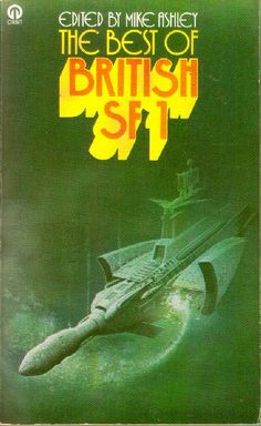 Publication: The Best of British SF 1  Editors: Mike Ashley Year: 1977-00-00 ISBN: 0-86007-912-0 [978-0-86007-912-5] Publisher: Orbit  Cover: Bob Layzell