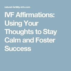 IVF Affirmations: Using Your Thoughts to Stay Calm and Foster Success