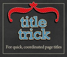 Here's a quick trick to try the next time you need a title. Best of all, the title will perfectly coordinate with the kit that you're using on your scrapbook page.