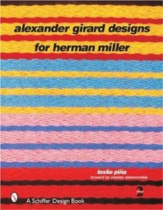 Alexander Girard Designs for Herman Miller (Schiffer Design Book): Leslie A. Pina, Stanley Abercrombie: 9780764315794: Amazon.com: Books